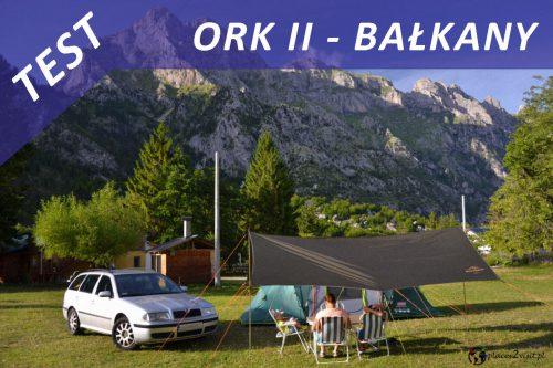 Test – zadaszenie Ork II na Bałkanach
